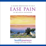A Guided Meditation to Help Ease Pain - Belleruth Naparstek - Belleruth Naparstek