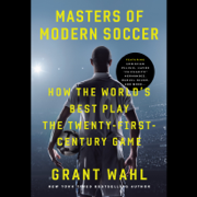 Masters of Modern Soccer: How the World's Best Play the Twenty-First-Century Game (Unabridged)