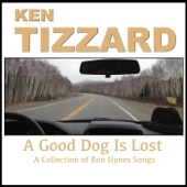 Ken Tizzard - A Good Dog Is Lost