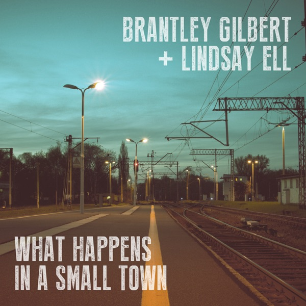 Brantley Gilbert Feat. Lindsay Ell - What Happens In A Small Town