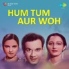 Hum Tum Aur Woh (We Three)