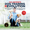 Zak George - Zak George's Dog Training Revolution: The Complete Guide to Raising the Perfect Pet With Love artwork