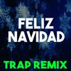 Feliz Navidad (Trap Remix) - Christmas Classics Remix