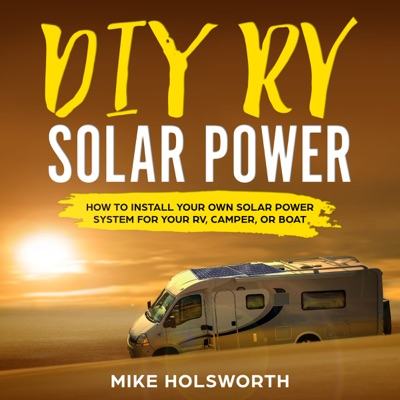 DIY RV Solar Power: How to Install Your Own Solar Power System for Your RV, Camper, or Boat (Unabridged)