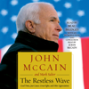 John McCain & Mark Salter - The Restless Wave: Good Times, Just Causes, Great Fights, and Other Appreciations (Unabridged)  artwork