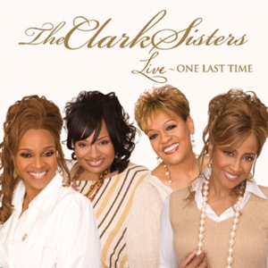 The Clark Sisters - Live - One Last Time
