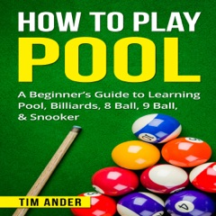 How to Play Pool: A Beginner's Guide to Learning Pool, Billiards, 8 Ball, 9 Ball, & Snooker (Unabridged)