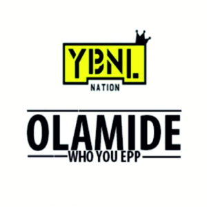 Olamide - Who You Epp feat. Wande Coal & Phyno