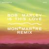 Bob Marley - Is This Love (Montmartre Remix) artwork