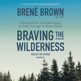 Braving the Wilderness: The Quest for True Belonging and the Courage to Stand Alone (Unabridged) - Brené Brown MP3 Download