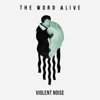 The Word Alive - Violent Noise artwork