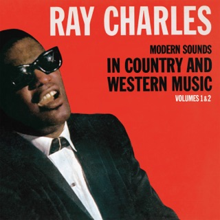 Ray Charles Forever. 2013. Modern Sounds in Country and Western Music, Vol. 1 & 2