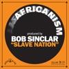 Slave Nation - Single, Africanism & Bob Sinclar