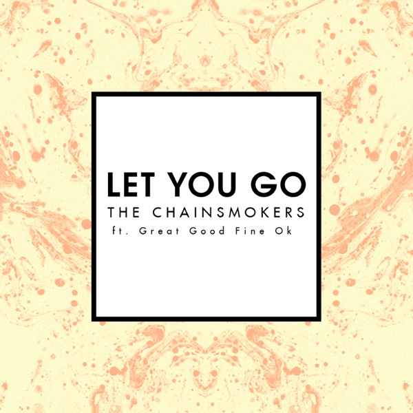 Let You Go (Radio Edit) [feat. Great Good Fine Ok] - Single