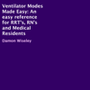 Damon Wiseley - Ventilator Modes Made Easy: An Easy Reference for RRT's, RN's and Medical Residents (Unabridged)  artwork