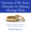 Book Avenue - Summary of The Seven Principles for Making Marriage Work: A Practical Guide from the Country's Foremost Relationship Expert (Unabridged) artwork
