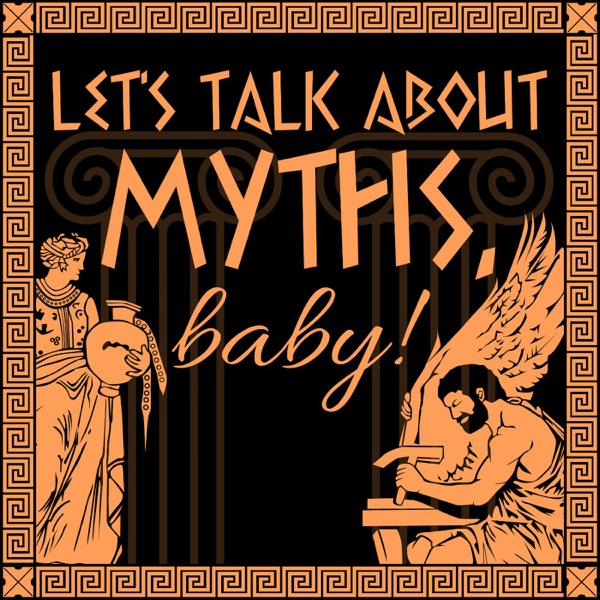 Let's Talk About Myths, Baby! A Greek & Roman Mythology Podcast