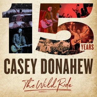 15 Years – The Wild Ride – Casey Donahew