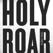 Holy Roar - Chris Tomlin