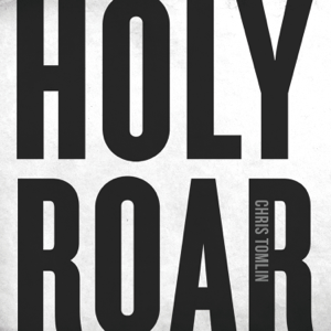 Holy Roar  Chris Tomlin Chris Tomlin album songs, reviews, credits