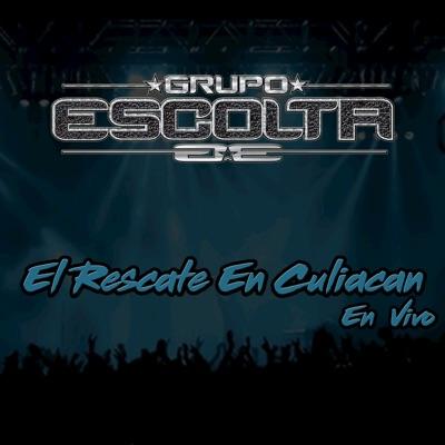 El Rescate En Culiacan (En Vivo) - Single - Grupo Escolta