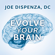 Joe Dispenza, D.C. - Evolve Your Brain: The Science of Changing Your Mind (Unabridged)