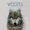 Jim Dutcher, Jamie Dutcher, James Manfull - contributor & Marc Bekoff - foreword, PhD - The Wisdom of Wolves: Lessons from the Sawtooth Pack (Unabridged) portada