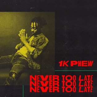 Never Too Late – 1K Phew