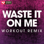 Waste It On Me (Extended Workout Remix)