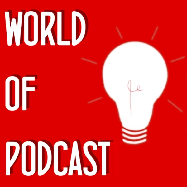 World of Podcast Ideas
