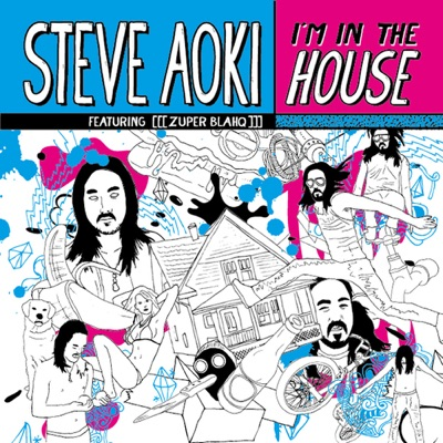 I'm In the House (feat. [[[zuper blahq]]]) - EP - Steve Aoki