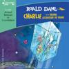 Charlie et le grand ascenseur de verre - Roald Dahl
