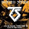 Club Daze Volume II: Live In the Bars, Twisted Sister