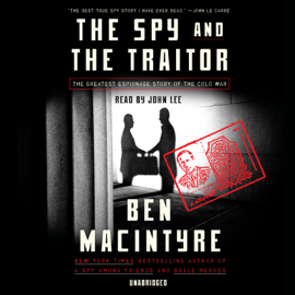 The Spy and the Traitor: The Greatest Espionage Story of the Cold War (Unabridged) audiobook