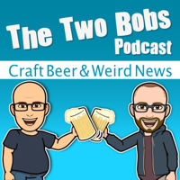 Podcast cover art for The Two Bobs Podcast | Craft Beer & Weird News