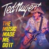 The Music Made Me Do It, Ted Nugent