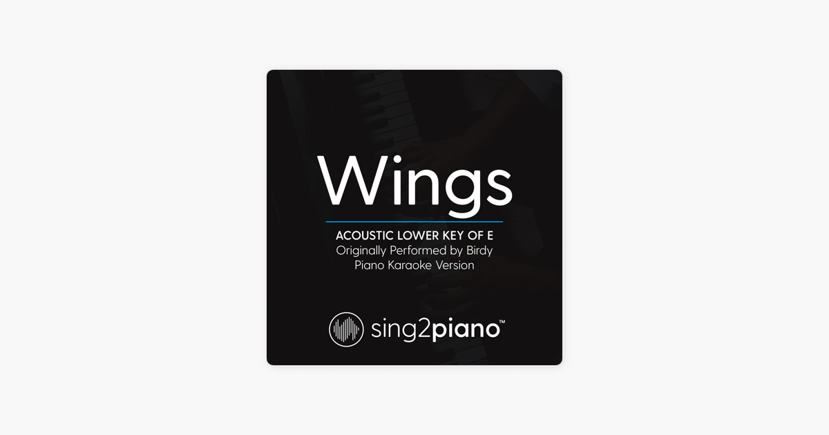 Wings (Acoustic Lower Key of E) Originally Performed by Birdy] [Piano  Karaoke Version] - Single by Sing2Piano