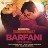 Barfani From Babumoshai Bandookbaaz Male Vocals Single