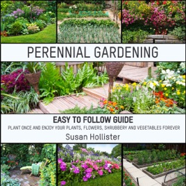 perennial gardening easy to follow guide plant once and enjoy your rh itunes apple com