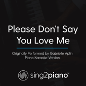 Please Don't Say You Love Me (Originally Performed by Gabrielle Aplin) [Piano Karaoke Version]