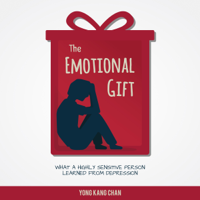 The Emotional Gift: Memoir of a Highly Sensitive Person Who Overcame Depression (Unabridged)