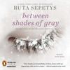 Between Shades of Gray (Unabridged) - Ruta Sepetys