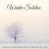 Winter Solstice - Winter Solstice – Inspirational and Emotional Music for Christmas, Christmas Classic Piano Songs  artwork