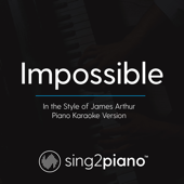 Impossible (In the Style of James Arthur) [Piano Karaoke Version]