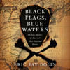 Eric Jay Dolin - Black Flags, Blue Waters: The Epic History of America's Most Notorious Pirates (Unabridged)  artwork