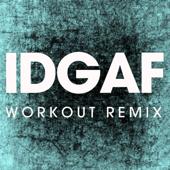 IDGAF (Workout Remix)