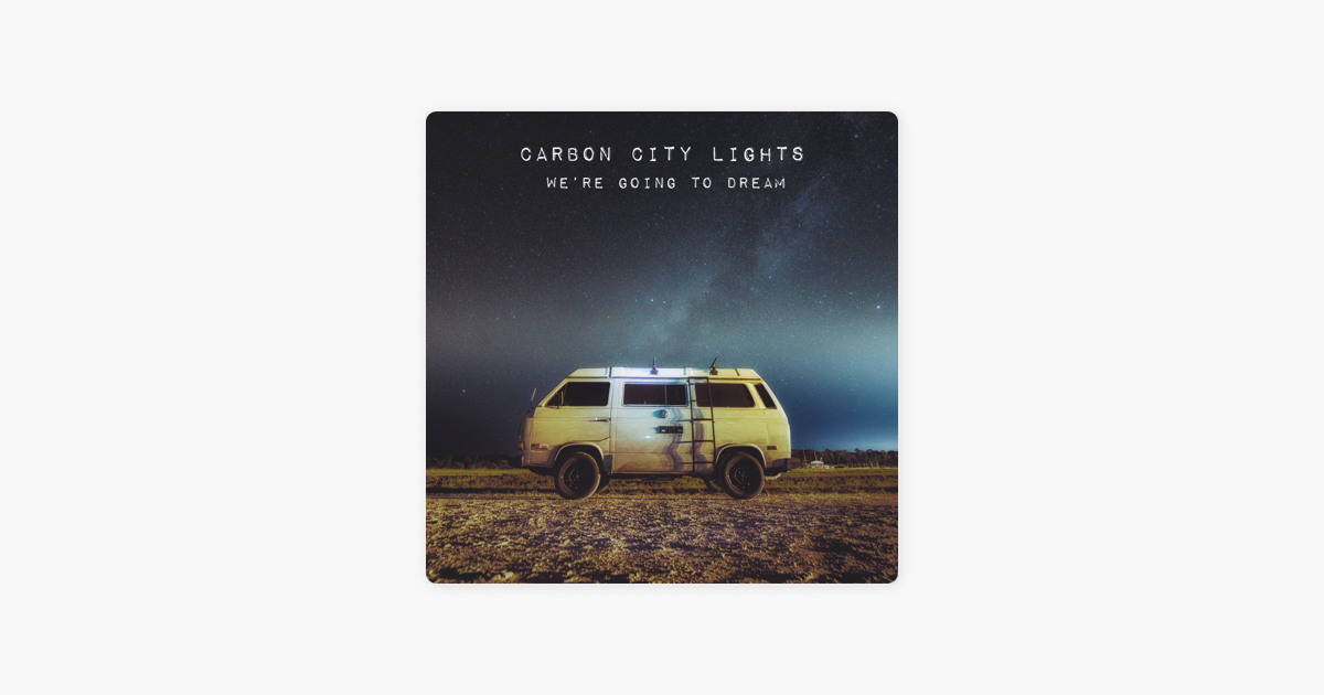 ‎We're Going to Dream by Carbon City Lights