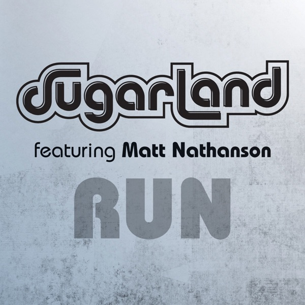 Sugarland - Run (Sugarland Version) [feat. Matt Nathanson]