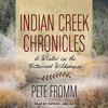 Pete Fromm - Indian Creek Chronicles: A Winter in the Bitterroot Wilderness  artwork