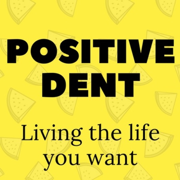The Positive Dent Podcast